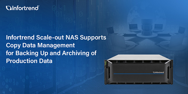Infortrend Scale-out NAS Supports Copy Data Management for Backing Up and Archiving of Production Data
